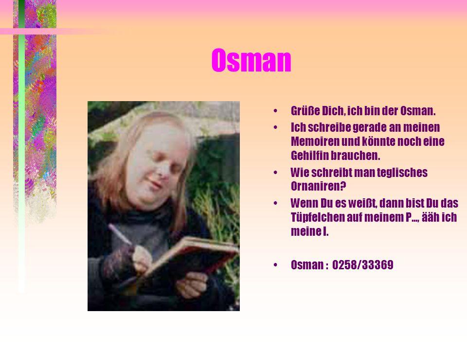 Osman Grüße Dich, ich bin der Osman. Ich schreibe gerade an meinen Memoiren und könnte noch eine Gehilfin brauchen. Wie schreibt man teglisches Ornani