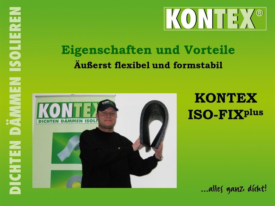 Äußerst flexibel und formstabil Eigenschaften und Vorteile KONTEX ISO-FIX plus