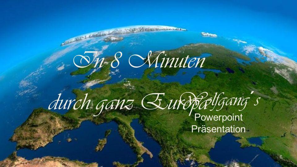 Wolfgang´s Powerpoint Präsentation In 8 Minuten durch ganz Europa