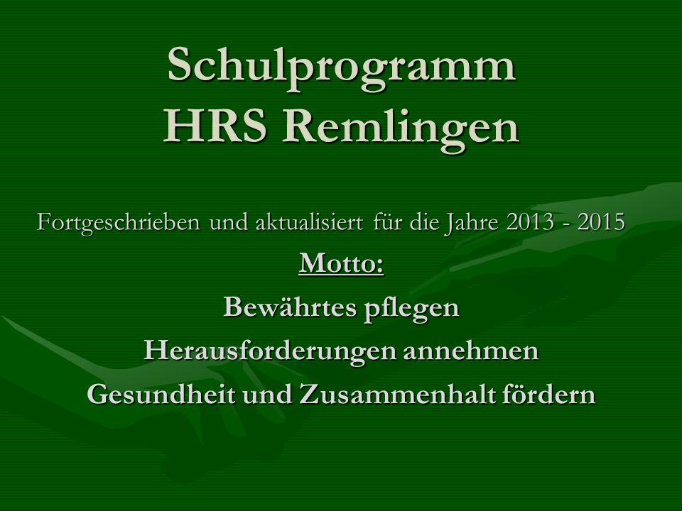 Schulprogramm HRS Remlingen Fortgeschrieben und aktualisiert für die Jahre 2013 - 2015 Motto: Bewährtes pflegen Herausforderungen annehmen Gesundheit