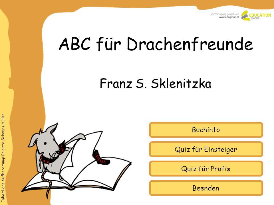 Inhaltliche Aufbereitung: Brigitte Schwarzlmüller Quiz für Einsteiger Quiz für Profis Buchinfo ABC für Drachenfreunde Franz S. Sklenitzka Beenden