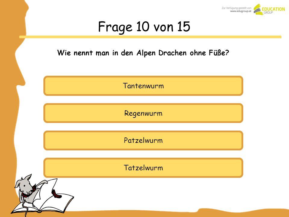 Regenwurm Patzelwurm Tatzelwurm Frage 10 von 15 Wie nennt man in den Alpen Drachen ohne Füße? Tantenwurm