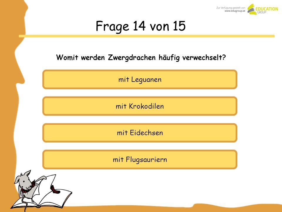 mit Krokodilen mit Eidechsen mit Flugsauriern Frage 14 von 15 Womit werden Zwergdrachen häufig verwechselt? mit Leguanen