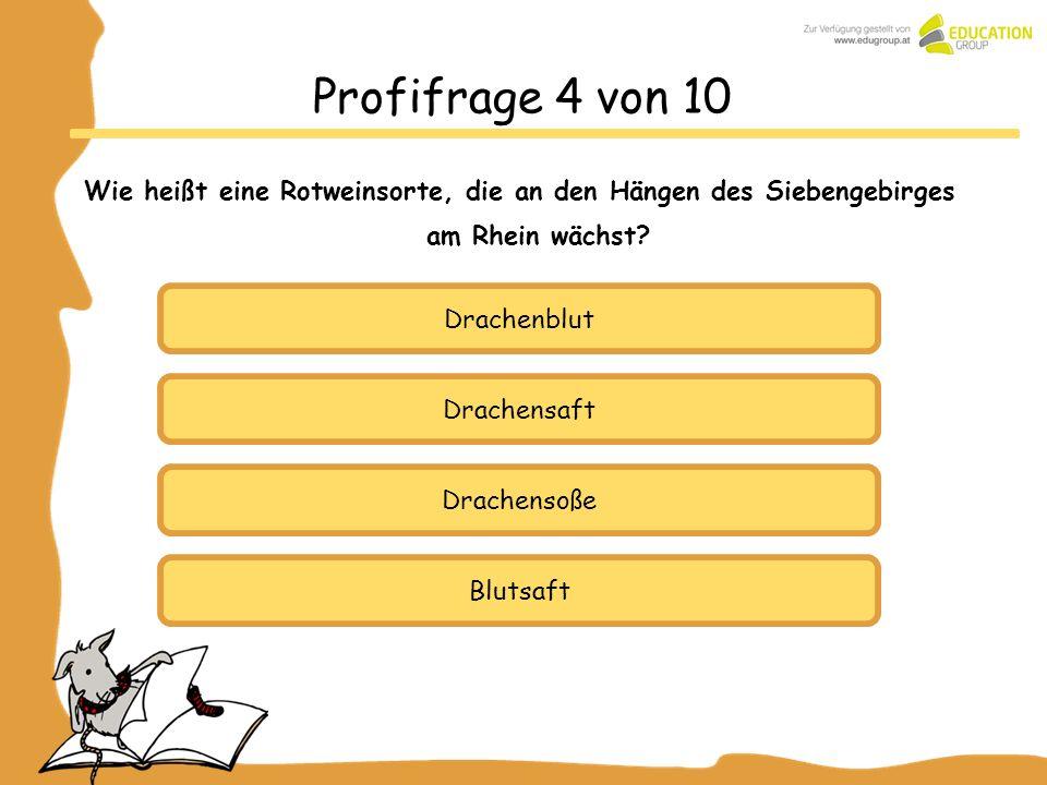 Drachensaft Drachensoße Blutsaft Profifrage 4 von 10 Wie heißt eine Rotweinsorte, die an den Hängen des Siebengebirges am Rhein wächst? Drachenblut