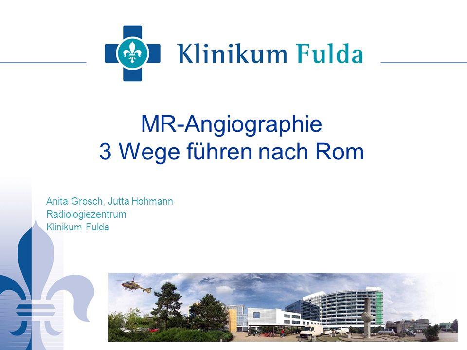 MR-Angiographie 3 Wege führen nach Rom Anita Grosch, Jutta Hohmann Radiologiezentrum Klinikum Fulda