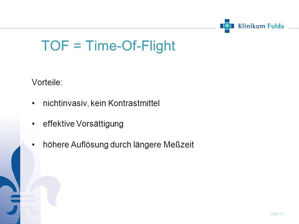Seite 11 TOF = Time-Of-Flight Vorteile: nichtinvasiv, kein Kontrastmittel effektive Vorsättigung höhere Auflösung durch längere Meßzeit