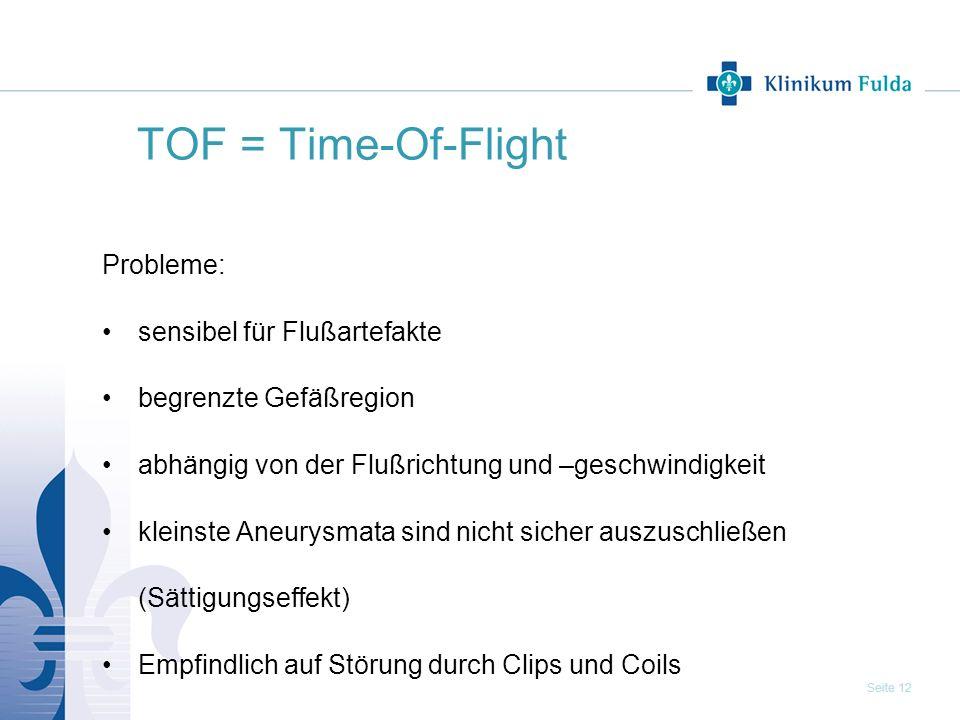 Seite 12 TOF = Time-Of-Flight Probleme: sensibel für Flußartefakte begrenzte Gefäßregion abhängig von der Flußrichtung und –geschwindigkeit kleinste A