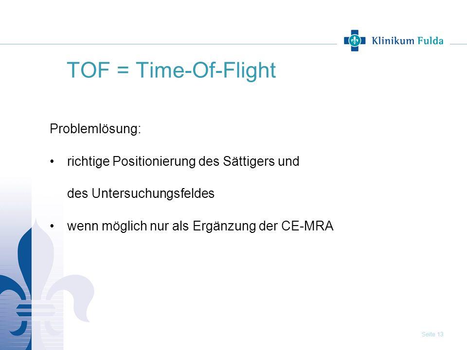Seite 13 TOF = Time-Of-Flight Problemlösung: richtige Positionierung des Sättigers und des Untersuchungsfeldes wenn möglich nur als Ergänzung der CE-M