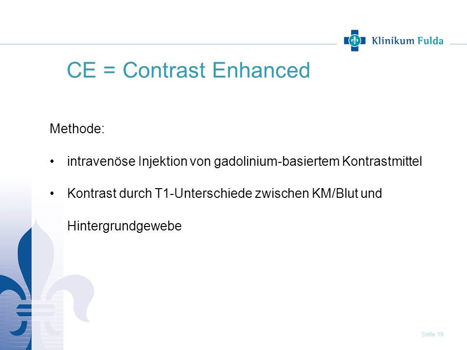 Seite 19 CE = Contrast Enhanced Methode: intravenöse Injektion von gadolinium-basiertem Kontrastmittel Kontrast durch T1-Unterschiede zwischen KM/Blut