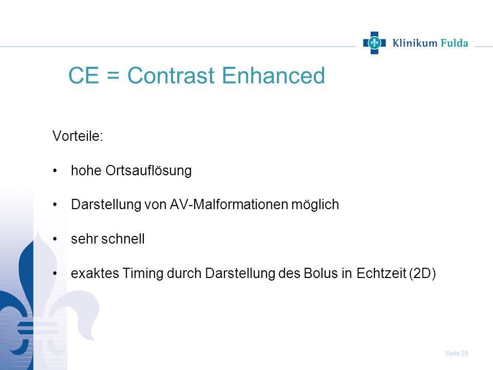 Seite 20 CE = Contrast Enhanced Vorteile: hohe Ortsauflösung Darstellung von AV-Malformationen möglich sehr schnell exaktes Timing durch Darstellung d