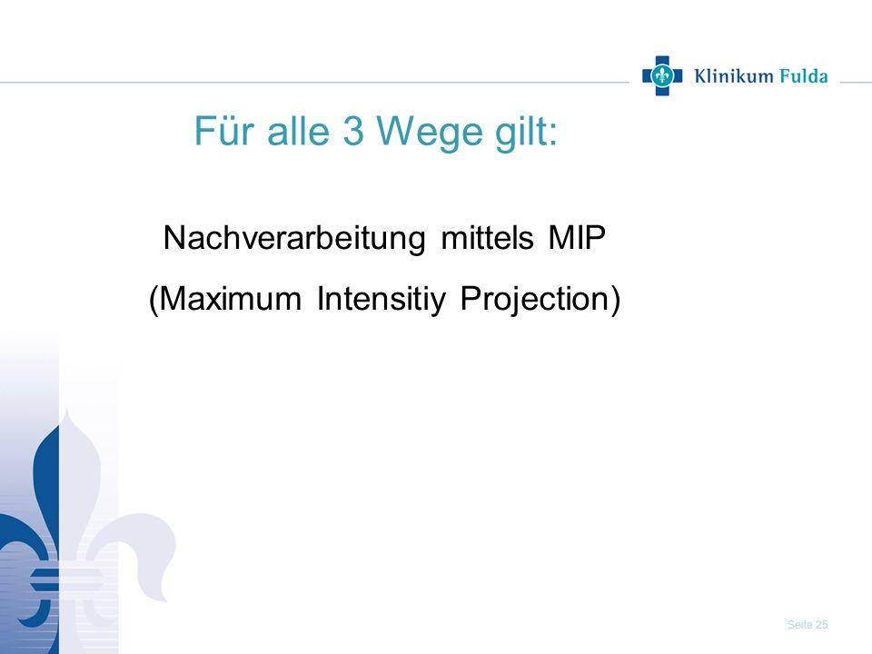 Seite 25 Für alle 3 Wege gilt: Nachverarbeitung mittels MIP (Maximum Intensitiy Projection)