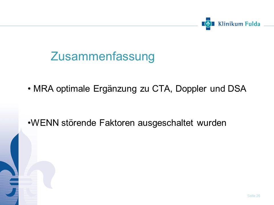 Seite 26 Zusammenfassung MRA optimale Ergänzung zu CTA, Doppler und DSA WENN störende Faktoren ausgeschaltet wurden