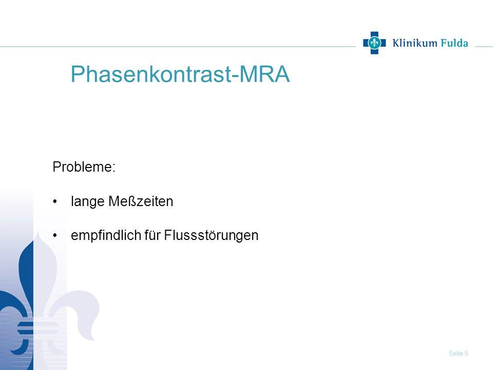 Seite 5 Phasenkontrast-MRA Probleme: lange Meßzeiten empfindlich für Flussstörungen
