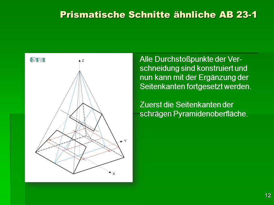 12 Prismatische Schnitte ähnliche AB 23-1 Alle Durchstoßpunkte der Ver- schneidung sind konstruiert und nun kann mit der Ergänzung der Seitenkanten fo