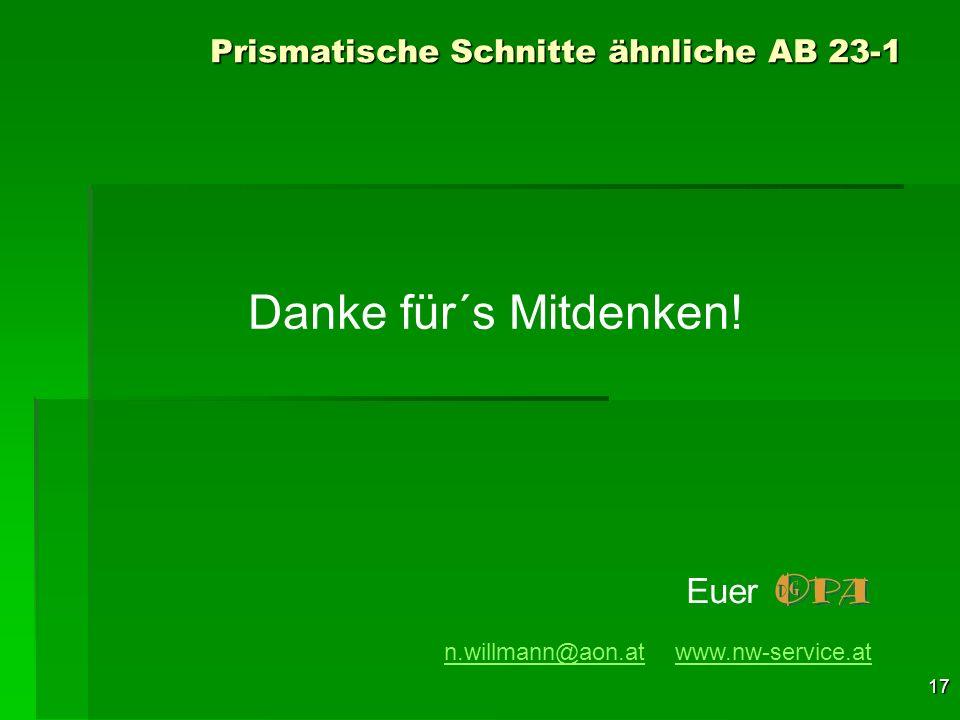 17 Danke für´s Mitdenken! n.willmann@aon.atn.willmann@aon.at www.nw-service.atwww.nw-service.at Euer Prismatische Schnitte ähnliche AB 23-1