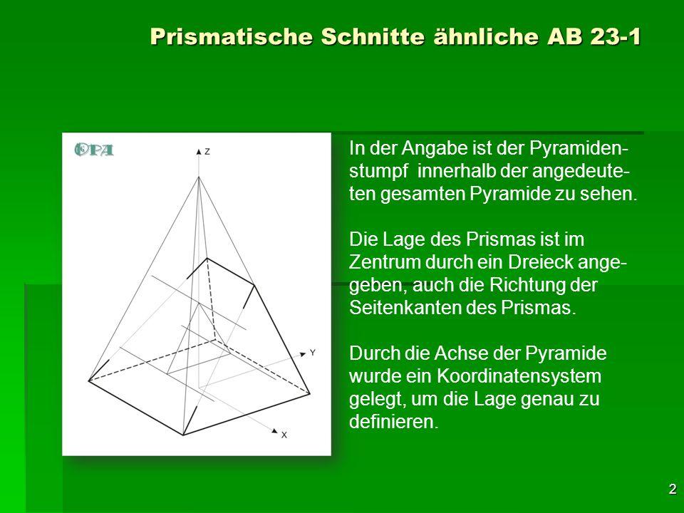 3 Prismatische Schnitte ähnliche AB 23-1 Durch die Z-Y-Ebene wird die Pyra- mide in der Mitte geteilt und in dieser Ebene liegt auch das Dreieck (der Querschnitt) des Prismas.