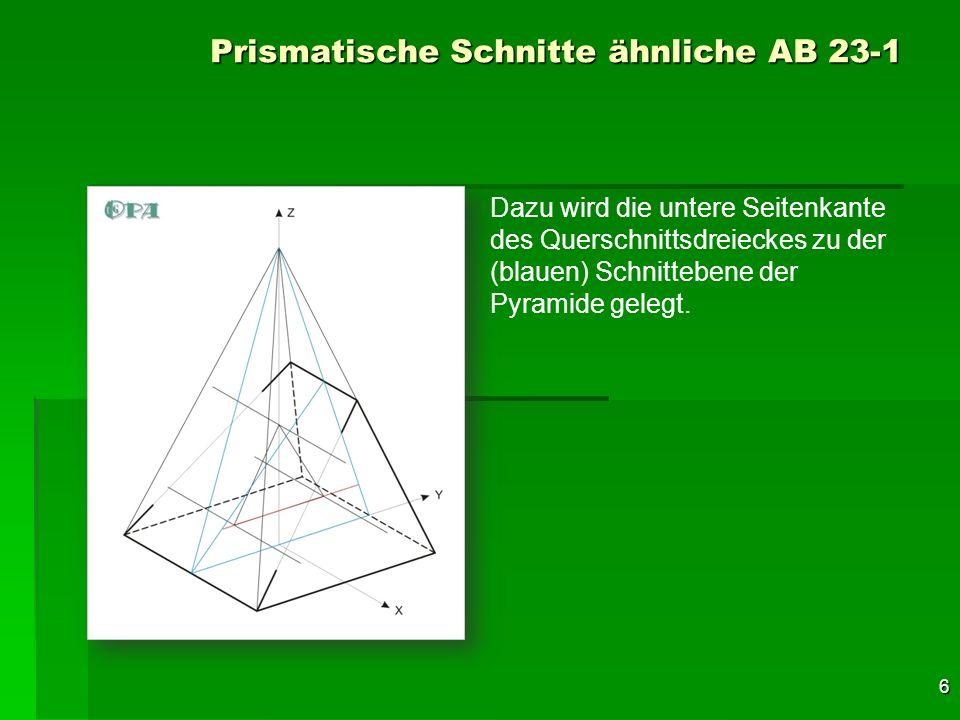 7 Prismatische Schnitte ähnliche AB 23-1 Dazu wird die untere Seitenkante des Querschnittdreieckes zu der (blauen) Schnittebene der Pyramide gelegt.