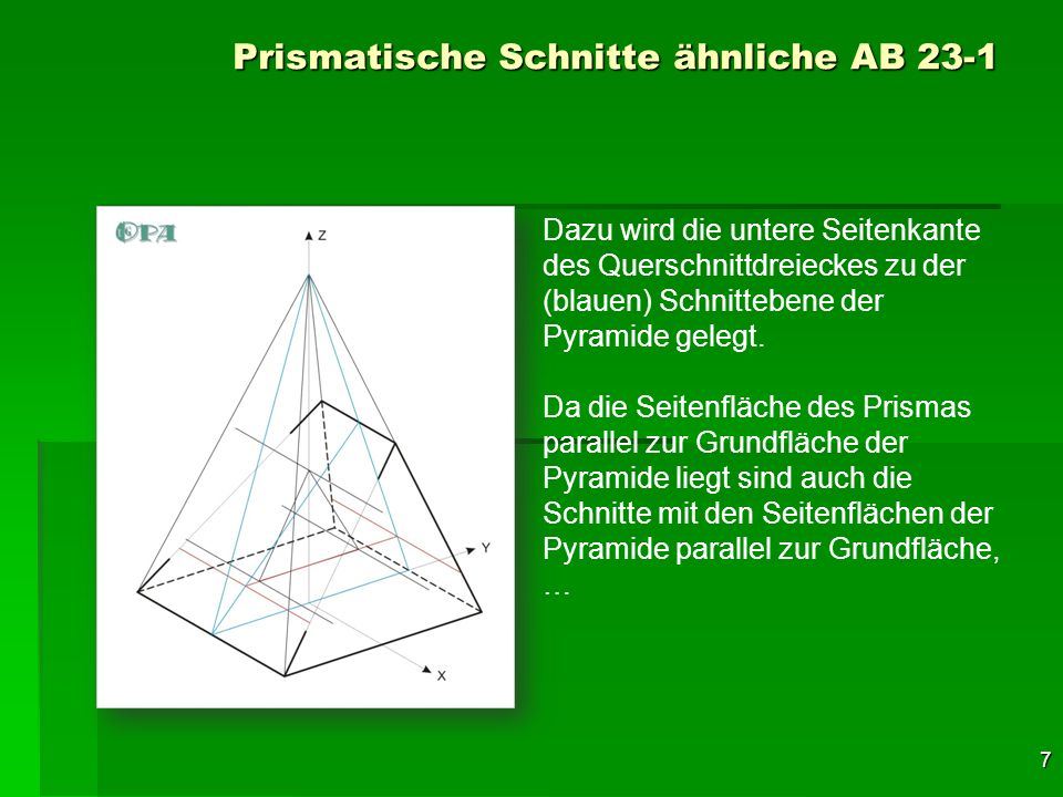 8 Prismatische Schnitte ähnliche AB 23-1 Dazu wird die untere Seitenkante des Querschnittdreieckes zu der (blauen) Schnittebene der Pyramide gelegt.