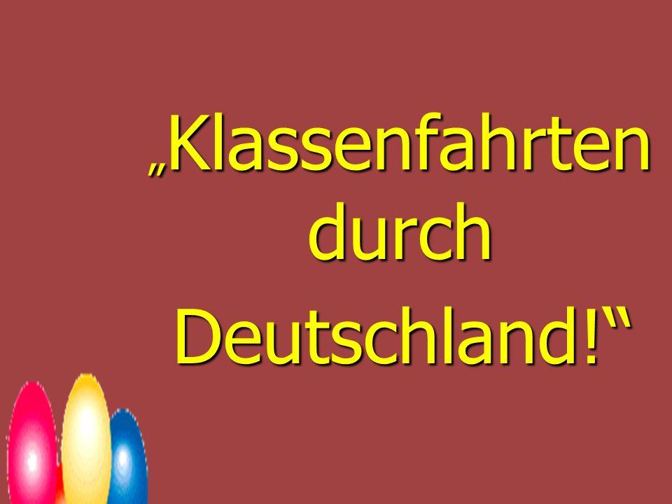 Klassenfahrten durch Klassenfahrten durch Deutschland!