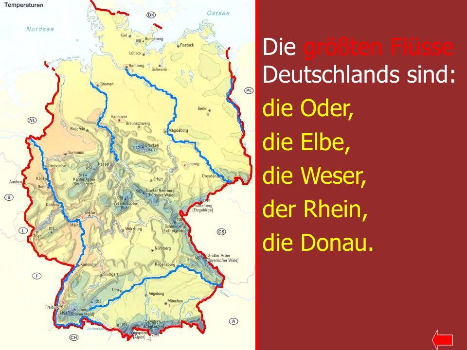 Die größten Flüsse Deutschlands sind: die Oder, die Elbe, die Weser, der Rhein, die Donau.