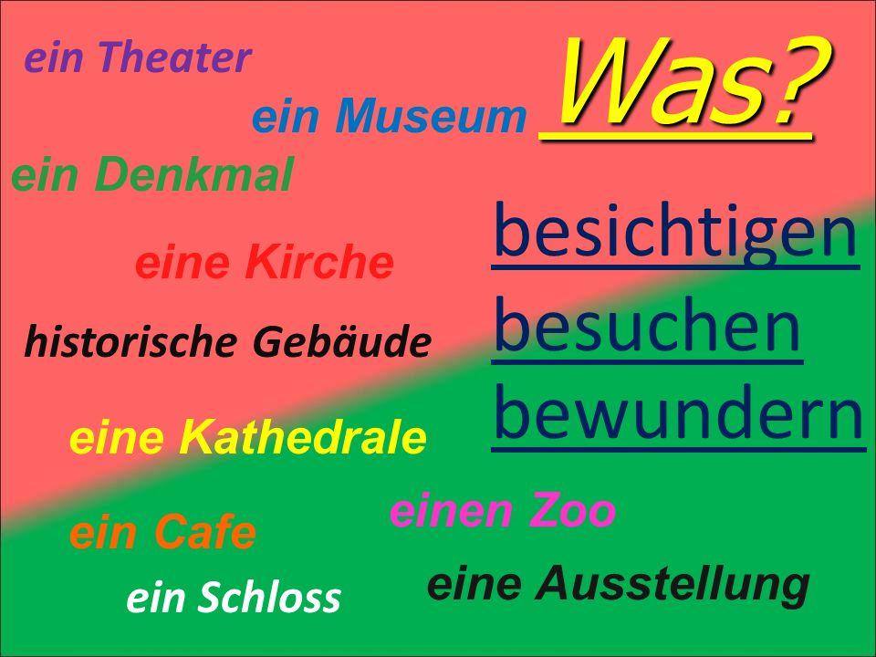 Was? Was? besichtigen besuchen bewundern ein Theater ein Denkmal ein Museum historische Gebäude ein Schloss ein Cafe einen Zoo eine Kirche eine Ausste