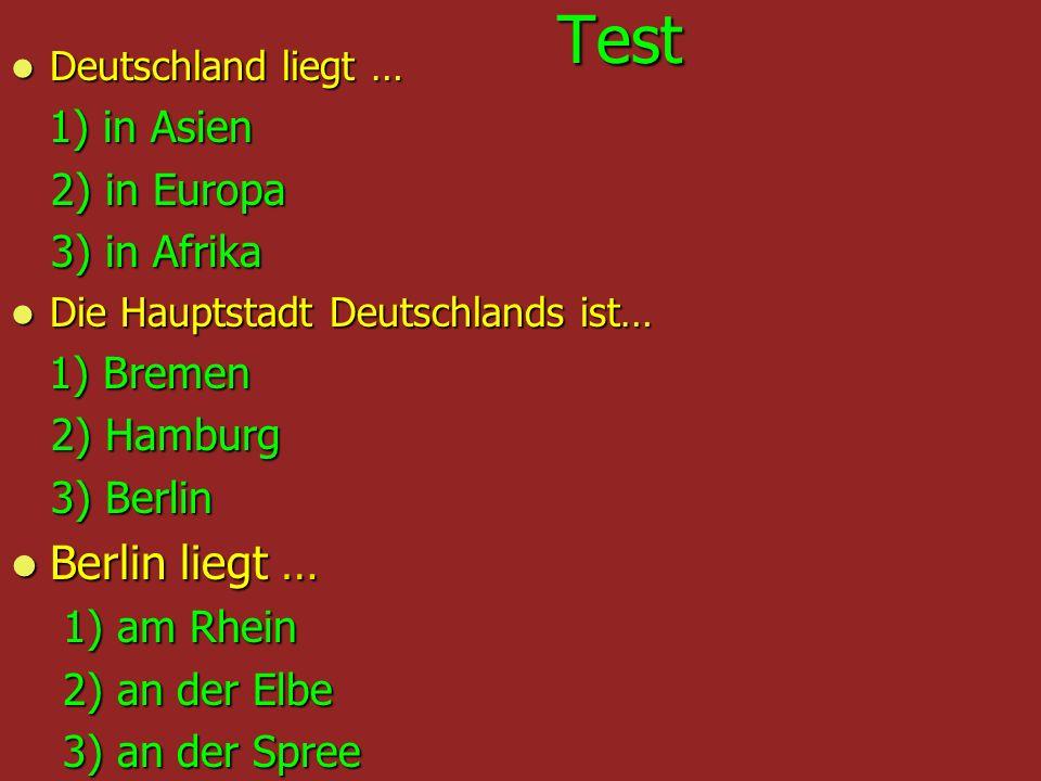 Test Test Deutschland liegt … Deutschland liegt … 1) in Asien 1) in Asien 2) in Europa 2) in Europa 3) in Afrika 3) in Afrika Die Hauptstadt Deutschla