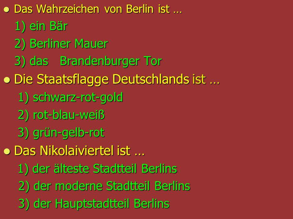 Das Wahrzeichen von Berlin ist … Das Wahrzeichen von Berlin ist … 1) ein Bär 1) ein Bär 2) Berliner Mauer 2) Berliner Mauer 3) das Brandenburger Tor 3