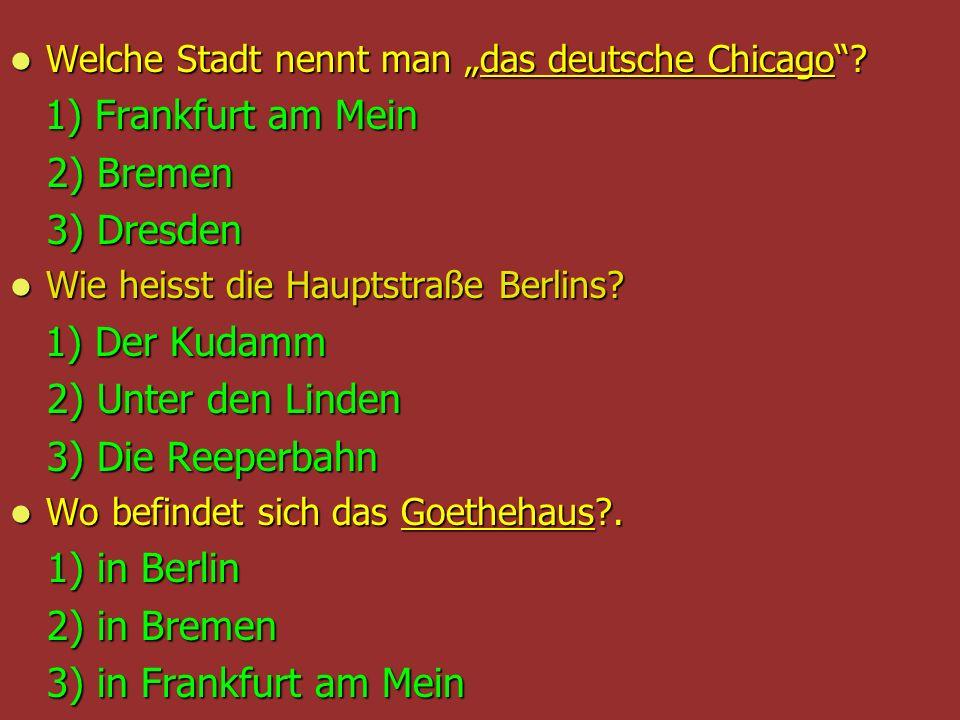 Welche Stadt nennt man das deutsche Chicago? Welche Stadt nennt man das deutsche Chicago? 1) Frankfurt am Mein 1) Frankfurt am Mein 2) Bremen 2) Breme