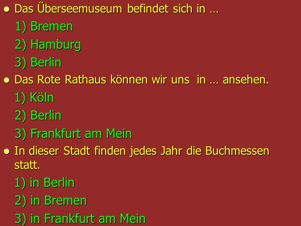 Das Überseemuseum befindet sich in … Das Überseemuseum befindet sich in … 1) Bremen 1) Bremen 2) Hamburg 2) Hamburg 3) Berlin 3) Berlin Das Rote Ratha