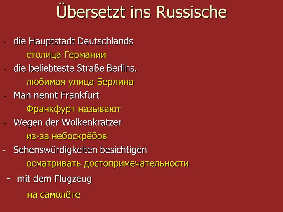 Übersetzt ins Russische - die Hauptstadt Deutschlands столица Германии столица Германии - die beliebteste Straße Berlins. любимая улица Берлина любима