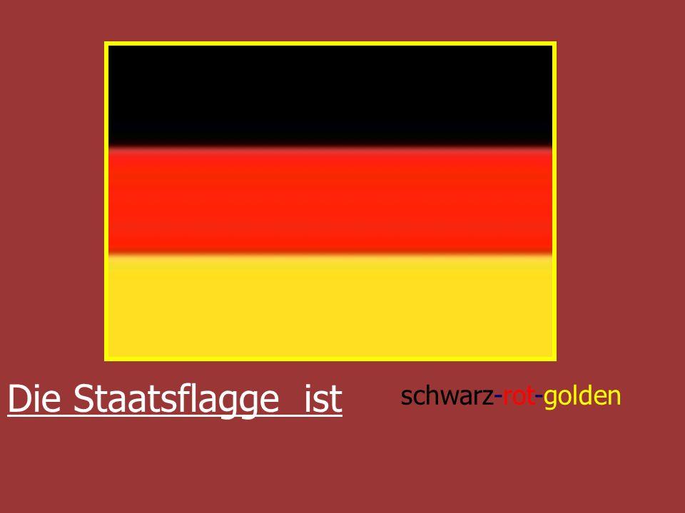 Die Staatsflagge ist schwarz-rot-golden