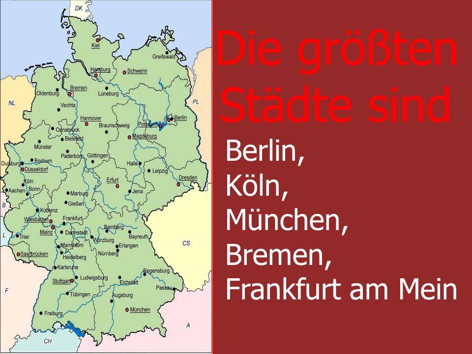 Die größten Städte sind Berlin, Köln, München, Bremen, Frankfurt am Mein