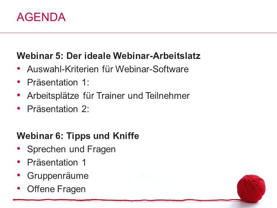 Webinar 5: Der ideale Webinar-Arbeitslatz Auswahl-Kriterien für Webinar-Software Präsentation 1: Arbeitsplätze für Trainer und Teilnehmer Präsentation