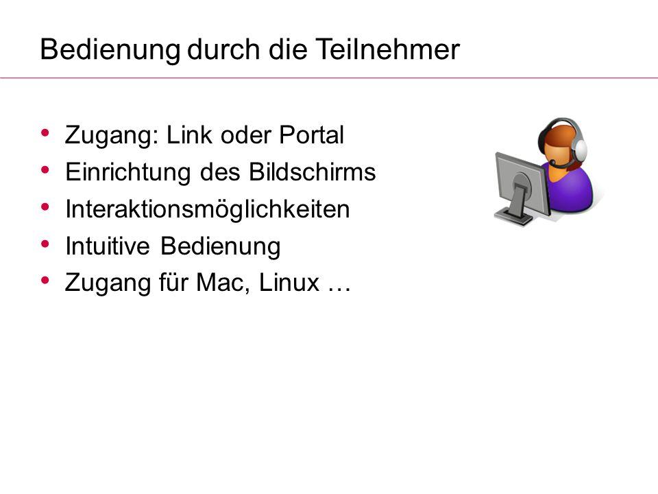 Bedienung durch die Teilnehmer Zugang: Link oder Portal Einrichtung des Bildschirms Interaktionsmöglichkeiten Intuitive Bedienung Zugang für Mac, Linu