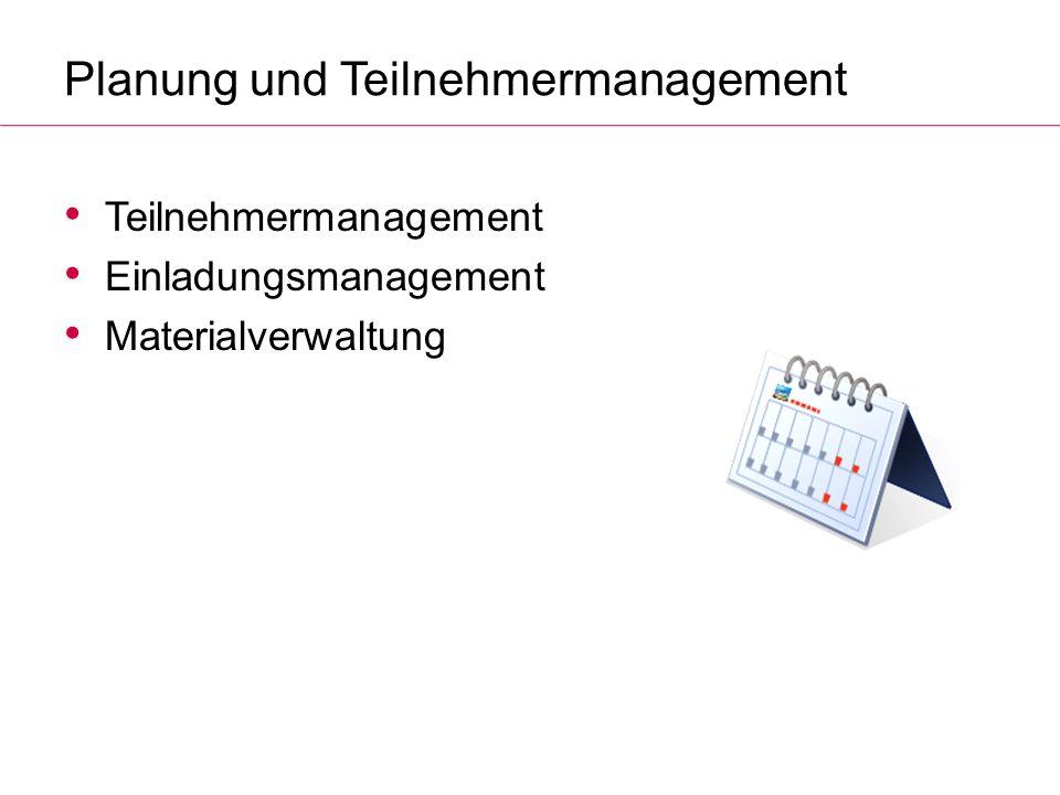 Planung und Teilnehmermanagement Teilnehmermanagement Einladungsmanagement Materialverwaltung