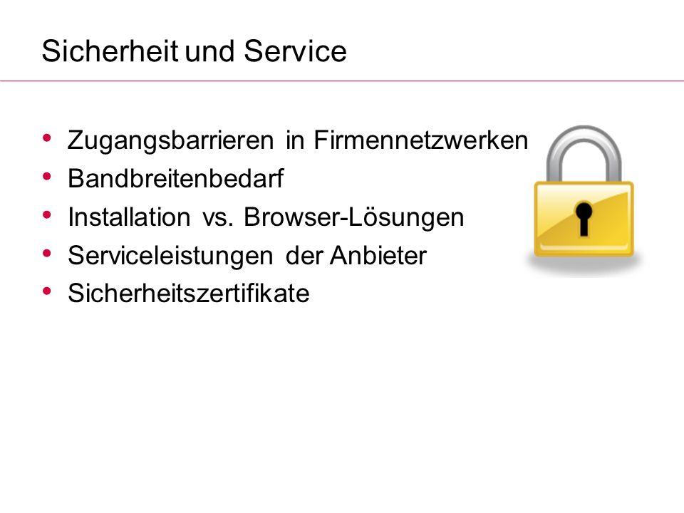 Sicherheit und Service Zugangsbarrieren in Firmennetzwerken Bandbreitenbedarf Installation vs. Browser-Lösungen Serviceleistungen der Anbieter Sicherh