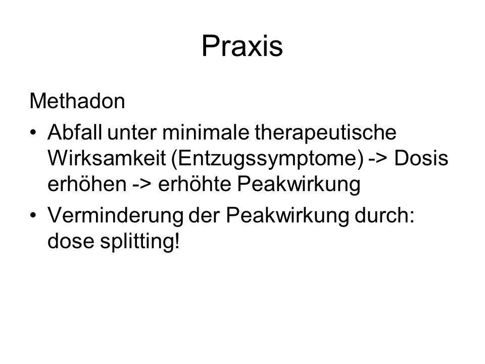 Praxis Methadon Abfall unter minimale therapeutische Wirksamkeit (Entzugssymptome) -> Dosis erhöhen -> erhöhte Peakwirkung Verminderung der Peakwirkun