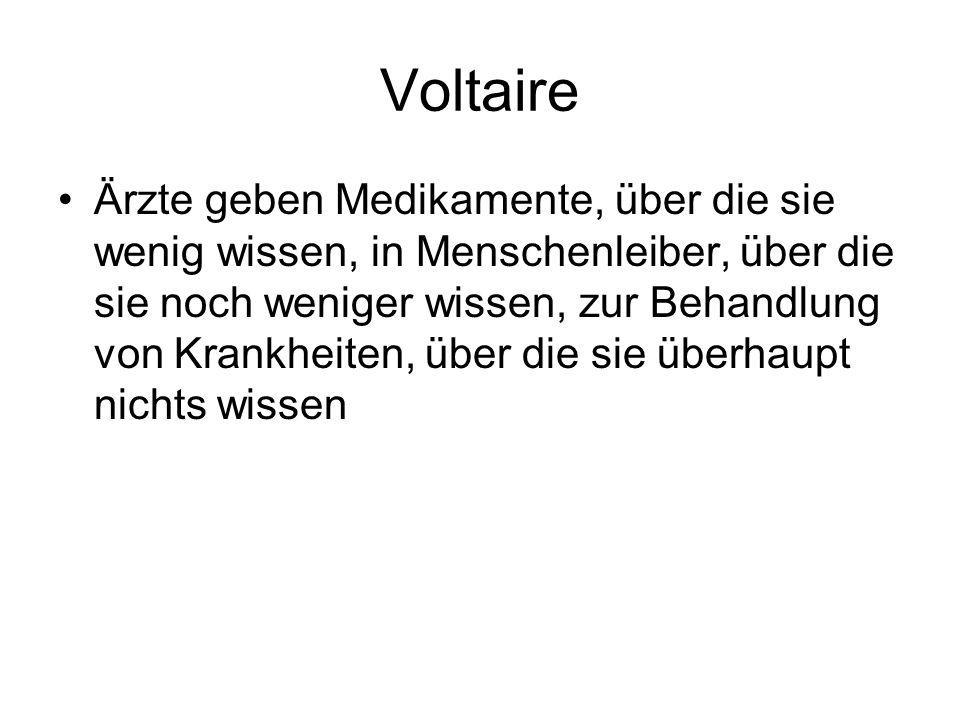 Voltaire Ärzte geben Medikamente, über die sie wenig wissen, in Menschenleiber, über die sie noch weniger wissen, zur Behandlung von Krankheiten, über
