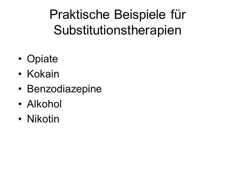 Praktische Beispiele für Substitutionstherapien Opiate Kokain Benzodiazepine Alkohol Nikotin