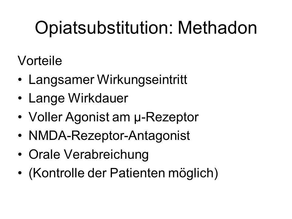 Opiatsubstitution: Methadon Vorteile Langsamer Wirkungseintritt Lange Wirkdauer Voller Agonist am µ-Rezeptor NMDA-Rezeptor-Antagonist Orale Verabreich