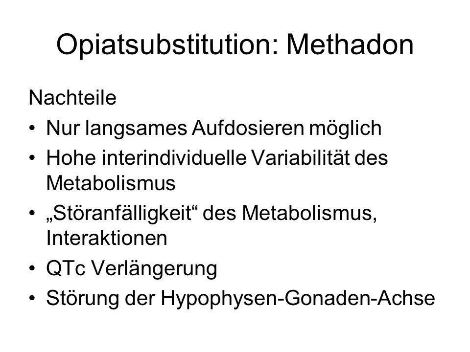 Opiatsubstitution: Methadon Nachteile Nur langsames Aufdosieren möglich Hohe interindividuelle Variabilität des Metabolismus Störanfälligkeit des Meta