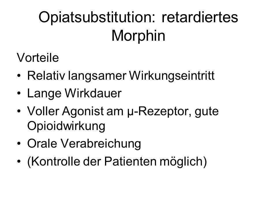 Opiatsubstitution: retardiertes Morphin Vorteile Relativ langsamer Wirkungseintritt Lange Wirkdauer Voller Agonist am µ-Rezeptor, gute Opioidwirkung O