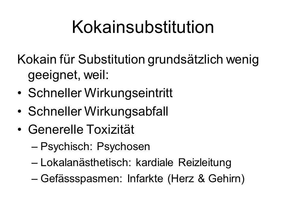 Kokainsubstitution Kokain für Substitution grundsätzlich wenig geeignet, weil: Schneller Wirkungseintritt Schneller Wirkungsabfall Generelle Toxizität