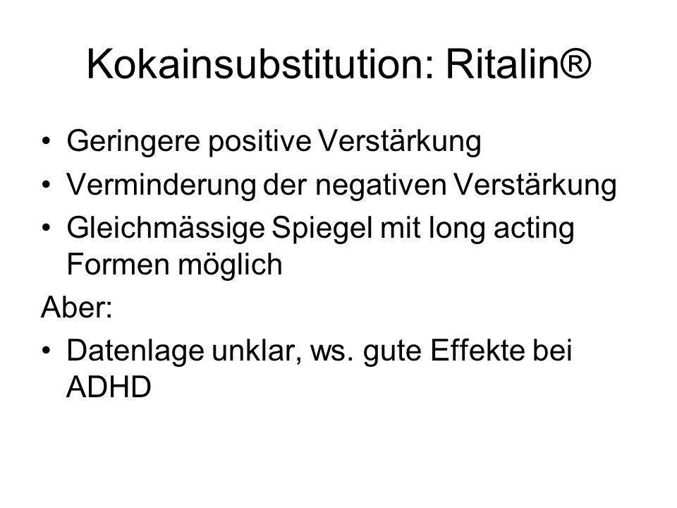 Kokainsubstitution: Ritalin® Geringere positive Verstärkung Verminderung der negativen Verstärkung Gleichmässige Spiegel mit long acting Formen möglic