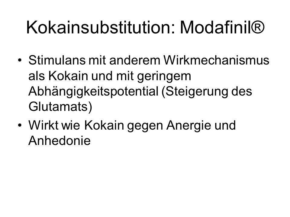 Kokainsubstitution: Modafinil® Stimulans mit anderem Wirkmechanismus als Kokain und mit geringem Abhängigkeitspotential (Steigerung des Glutamats) Wir