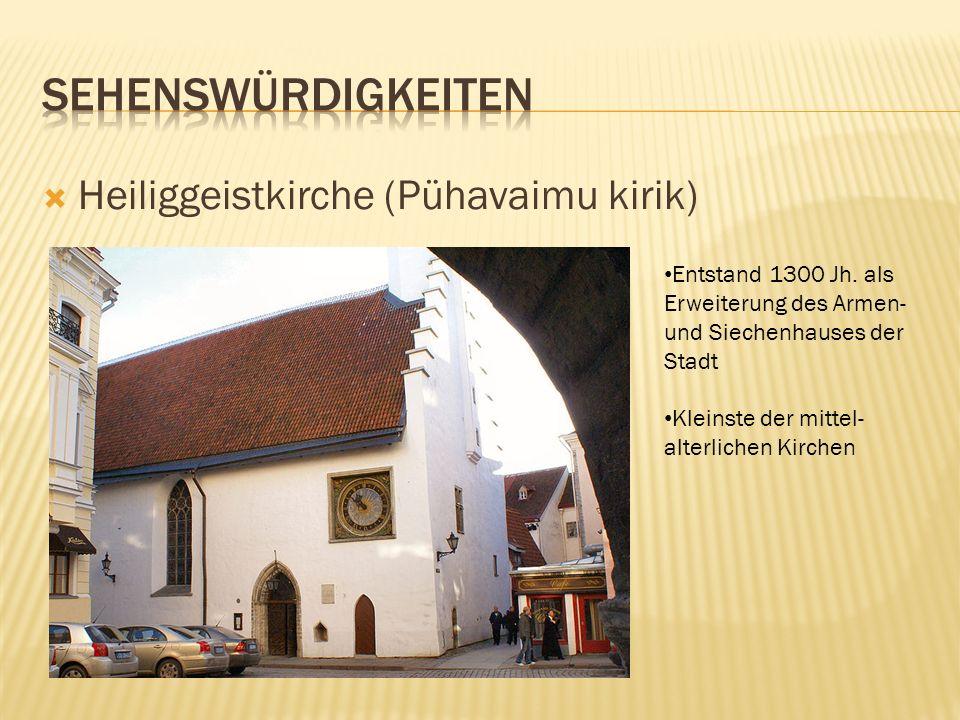 Heiliggeistkirche (Pühavaimu kirik) Entstand 1300 Jh. als Erweiterung des Armen- und Siechenhauses der Stadt Kleinste der mittel- alterlichen Kirchen