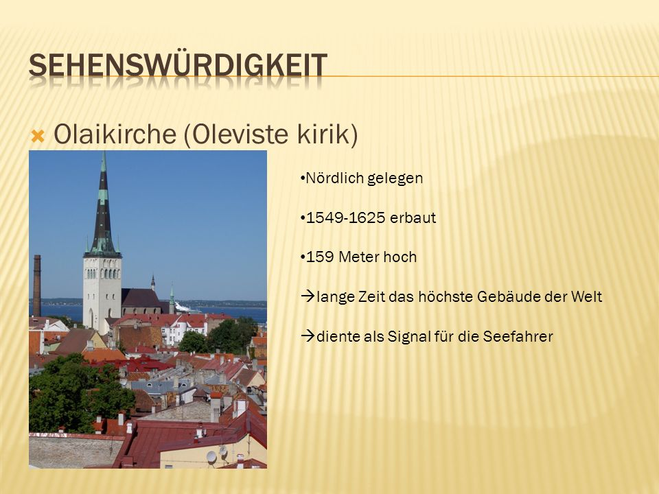 Olaikirche (Oleviste kirik) Nördlich gelegen 1549-1625 erbaut 159 Meter hoch lange Zeit das höchste Gebäude der Welt diente als Signal für die Seefahr