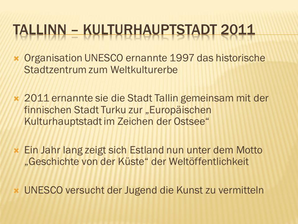 Organisation UNESCO ernannte 1997 das historische Stadtzentrum zum Weltkulturerbe 2011 ernannte sie die Stadt Tallin gemeinsam mit der finnischen Stad