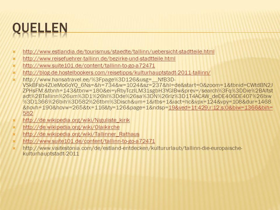 http://www.estlandia.de/tourismus/staedte/tallinn/uebersicht-stadtteile.html http://www.reisefuehrer-tallinn.de/bezirke-und-stadtteile.html http://www