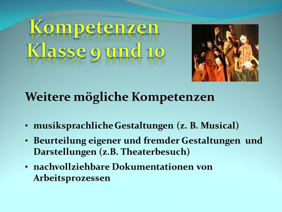 Weitere mögliche Kompetenzen musiksprachliche Gestaltungen (z. B. Musical) Beurteilung eigener und fremder Gestaltungen und Darstellungen (z.B. Theate